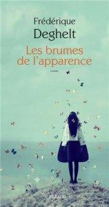 Frédérique Deghelt - Les brumes de l'apparence