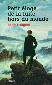 Rémy Oudghiri - Petit éloge de la fuite hors du monde