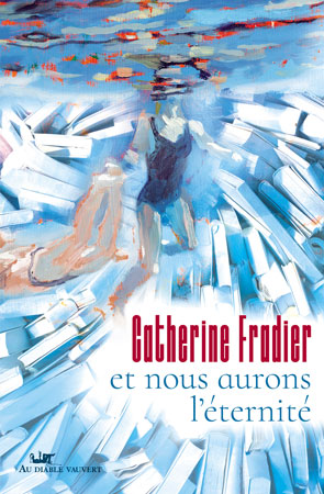 Catherine Fradier - Et nous aurons l'éternité