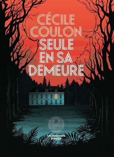 Cécile Coulon - Seule en sa demeure